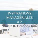 INSPIRATIONS MANAGÉRIALES  #2  Créer du lien dans les équipes et entre les équipes- partie II