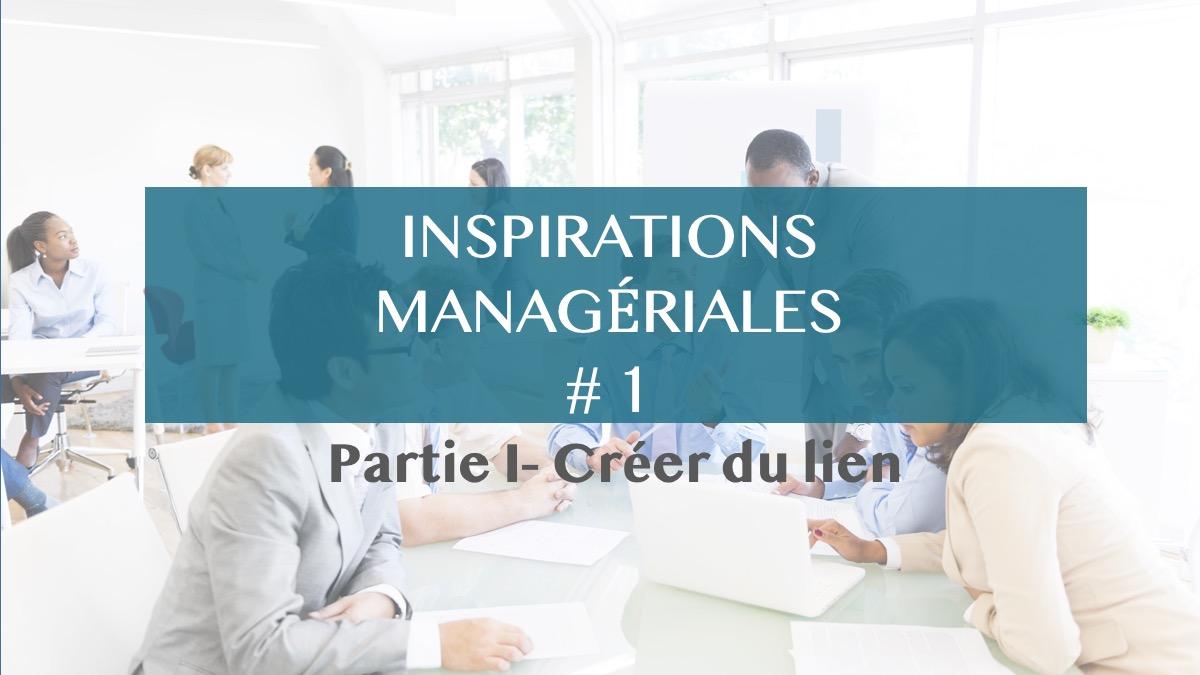 INSPIRATIONS MANAGÉRIALES  #1  Créer du lien dans les équipes et entre les équipes- partie I